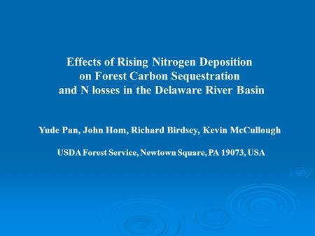 Effects of Rising Nitrogen Deposition on Forest Carbon Sequestration and N losses in the Delaware River Basin Yude Pan, John Hom, Richard Birdsey, Kevin.