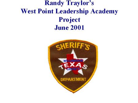 PROJECT To develop and implement a plan to provide exposure of the West Point Leadership Theories to the employees of the Williamson County Sheriff's.