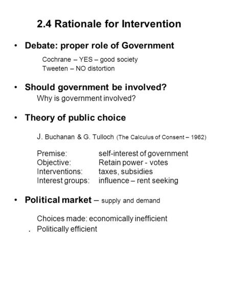 2.4 Rationale for Intervention Debate: proper role of Government Cochrane – YES – good society Tweeten – NO distortion Should government be involved? Why.