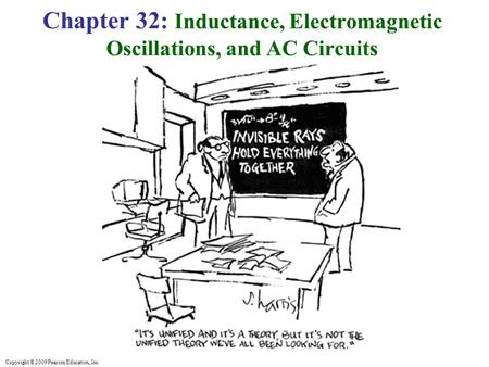 Copyright © 2009 Pearson Education, Inc. Chapter 32: Inductance, Electromagnetic Oscillations, and AC Circuits.