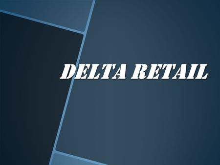 DELTA RETAIL. What is Delta Retail ? We are a retail real estate firm helping brands in their business development process by ---  Providing Space. 
