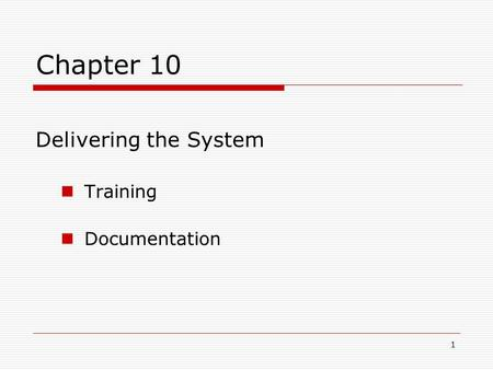 1 Chapter 10 Delivering the System Training Documentation.