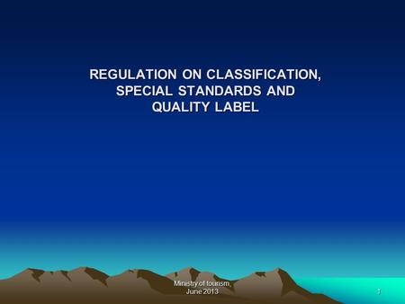 Ministry of tourism, June 20131 REGULATION ON CLASSIFICATION, SPECIAL STANDARDS AND QUALITY LABEL.