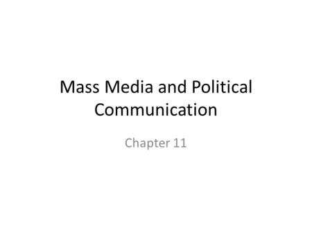 Mass Media and Political Communication Chapter 11.