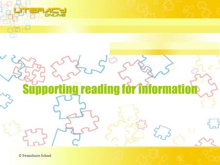 © Swanshurst School Supporting reading for information.