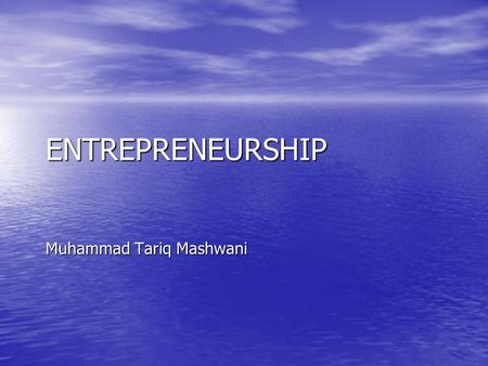 ENTREPRENEURSHIP Muhammad Tariq Mashwani. Definition of Youth Entrepreneurship Unfortunately there is not general agreed definition of youth entrepreneurship.