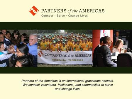 Partners of the Americas is an international grassroots network. We connect volunteers, institutions, and communities to serve and change lives.