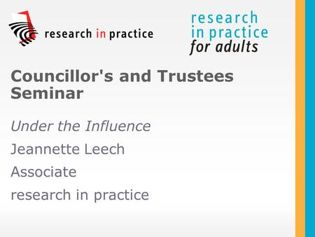 Under the Influence Jeannette Leech Associate research in practice Councillor's and Trustees Seminar.