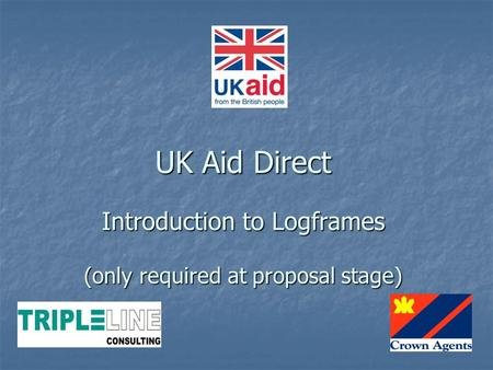 UK Aid Direct Introduction to Logframes (only required at proposal stage)
