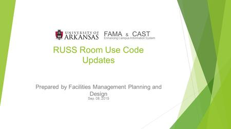 RUSS Room Use Code Updates Prepared by Facilities Management Planning and Design Sep. 08, 2015 FAMA & CAST Enhancing Campus Information System.