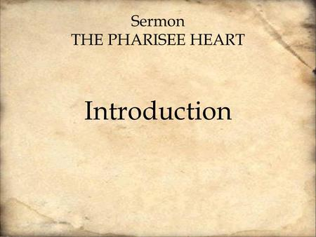 Sermon THE PHARISEE HEART Introduction. How can you believe, when you receive glory from one another and do not seek the glory that comes from the only.