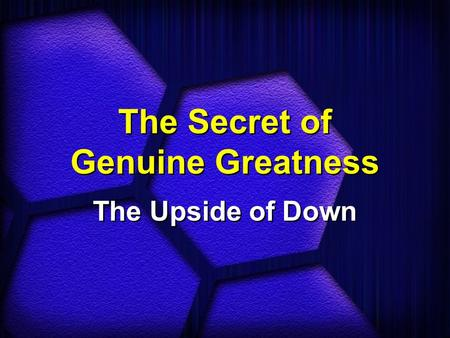 The Secret of Genuine Greatness The Upside of Down.