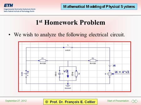 Start of Presentation September 27, 2012 1 st Homework Problem We wish to analyze the following electrical circuit.