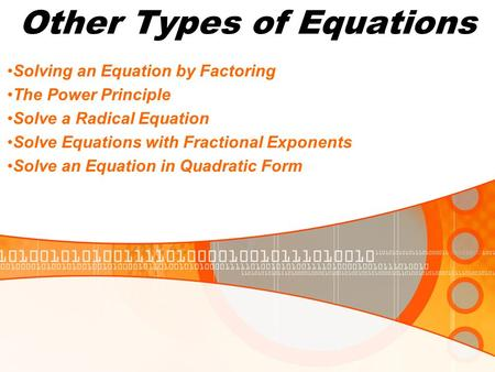 Other Types of Equations Solving an Equation by Factoring The Power Principle Solve a Radical Equation Solve Equations with Fractional Exponents Solve.