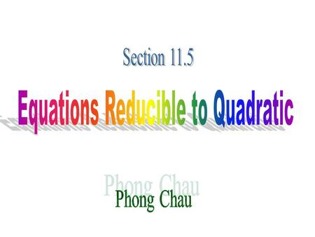 Some equations are not quadratic, but can be turned into quadratic equation by using substitution. Such equations are called Equations in Quadratic Form.