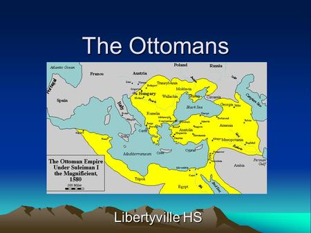 The Ottomans Libertyville HS. Who were the Ottomans? Turks were a small Muslim state in Western Anatolia Extended control over most of Anatolia, then.