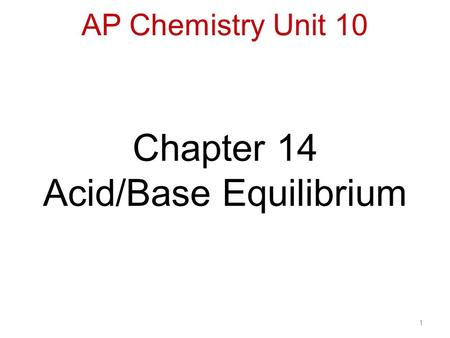 1 Chapter 14 Acid/Base Equilibrium AP Chemistry Unit 10.