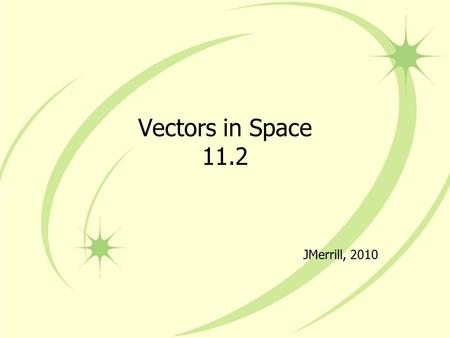 Vectors in Space 11.2 JMerrill, 2010. Rules The same rules apply in 3-D space: The component form is found by subtracting the coordinates of the initial.