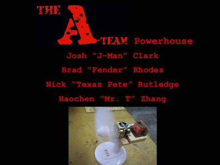 "Josh ""J-Man"" Clark Brad ""Fender"" Rhodes Nick ""Texas Pete"" Rutledge Haochen ""Mr. T"" Zhang Powerhouse."