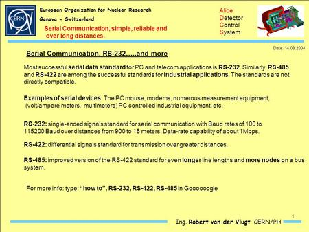 European Organization for Nuclear Research Geneva - Switzerland Ing. Robert van der Vlugt CERN/PH Alice Detector Control System Serial Communication, simple,