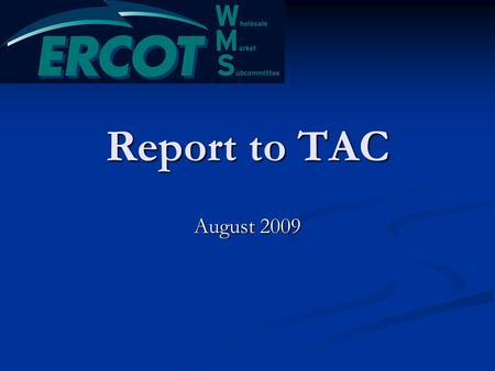 Report to TAC August 2009. In Brief Working Group Reports Working Group Reports CMWG CMWG DSWG (No report) DSWG (No report) MCWG MCWG MWG (No report)