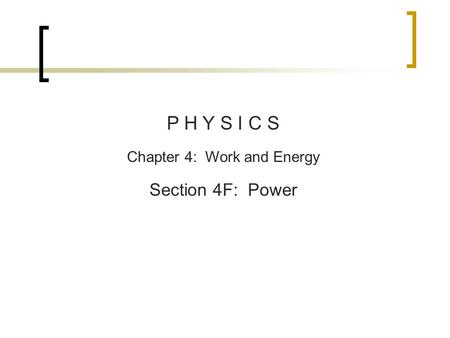 P H Y S I C S Chapter 4: Work and Energy Section 4F: Power.