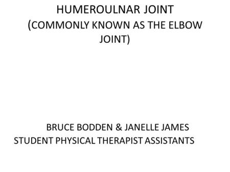 HUMEROULNAR JOINT (COMMONLY KNOWN AS THE ELBOW JOINT)