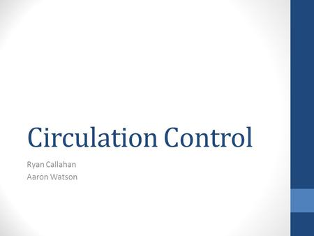 Circulation Control Ryan Callahan Aaron Watson. Purpose The purpose of this research project is to investigate the effects of circulation control on lift.