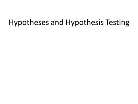 Hypotheses and Hypothesis Testing. Hypothesis An educated prediction about the outcome of an investigation A statement explaining that a causal relationship.