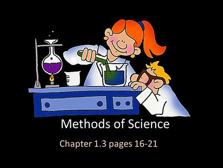 Methods of Science Chapter 1.3 pages 16-21. At the end of this chapter you should be able to…. Describe the difference between an observation and an inference.