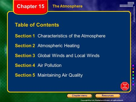 Copyright © by Holt, Rinehart and Winston. All rights reserved. ResourcesChapter menu The Atmosphere Table of Contents Section 1 Characteristics of the.