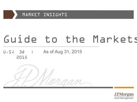 MARKET INSIGHTS Guide to <strong>the</strong> Markets ® U.S.|| 3Q 2015 As <strong>of</strong> Aug 31, 2015.