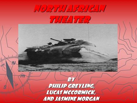 North African Theater By Philip Greyling, Philip Greyling, Lucas McCormick, and Jasmine Morgan.