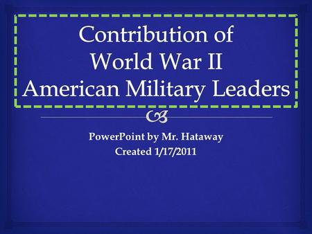 "PowerPoint by Mr. Hataway Created 1/17/2011.  Omar Bradley  U.S. Army General  ""The Soldier's General"" served with General George Patton in North Africa."