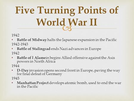  1942 Battle of Midway halts the Japanese expansion in the Pacific 1942-1943 Battle of Stalingrad ends Nazi advances in Europe 1942 Battle of l Alame.