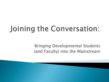 Bringing Developmental Students (and Faculty) into the Mainstream.