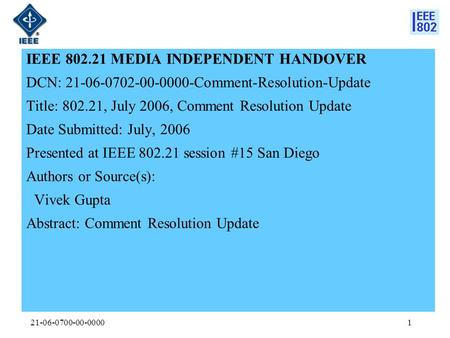 21-06-0700-00-00001 IEEE 802.21 MEDIA INDEPENDENT HANDOVER DCN: 21-06-0702-00-0000-Comment-Resolution-Update Title: 802.21, July 2006, Comment Resolution.