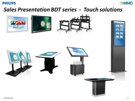 Confidential 1 Sales Presentation BDT series - Touch solutions.
