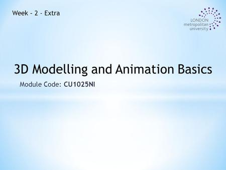 Module Code: CU1025NI 3D Modelling and Animation Basics Week – 2 - Extra.