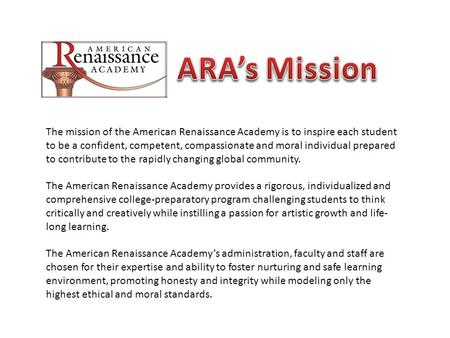 The mission of the American Renaissance Academy is to inspire each student to be a confident, competent, compassionate and moral individual prepared to.
