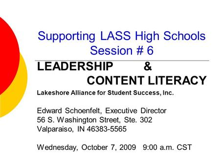 Supporting LASS High Schools Session # 6 LEADERSHIP & CONTENT LITERACY Lakeshore Alliance for Student Success, Inc. Edward Schoenfelt, Executive Director.