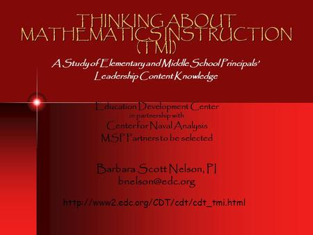 THINKING ABOUT MATHEMATICS INSTRUCTION (TMI) A Study of Elementary and Middle School Principals' Leadership Content Knowledge Education Development Center.