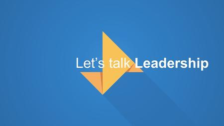 Let's talk Leadership View the Notes Section for supporting information Prepared By: Ammar Mulla.
