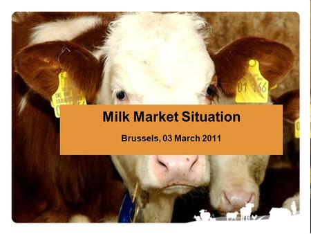 Milk Market Situation Brussels, 03 March 2011. Market Situation, 03 March 20112 !!! Data from some Member States are confidential and are NOT included.