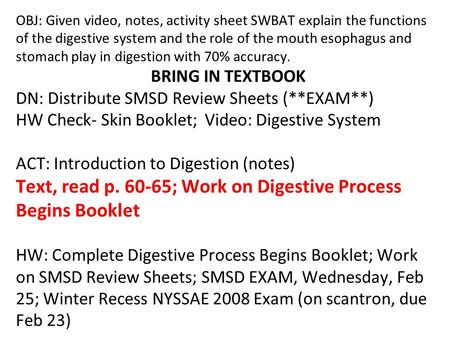 OBJ: Given video, notes, activity sheet SWBAT explain the functions of the digestive system and the role of the mouth esophagus and stomach play in digestion.