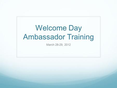 Welcome Day Ambassador Training March 28-29, 2012.
