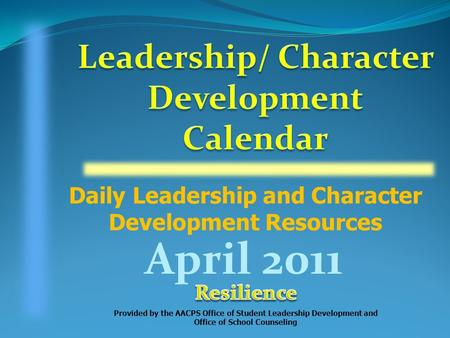 Daily Leadership and Character Development Resources Provided by the AACPS Office of Student Leadership Development and Office of School Counseling April.