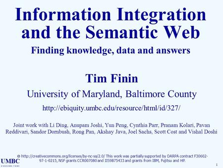 UMBC an Honors University in Maryland 1 Information Integration and the Semantic Web Finding knowledge, data and answers Tim Finin University of Maryland,