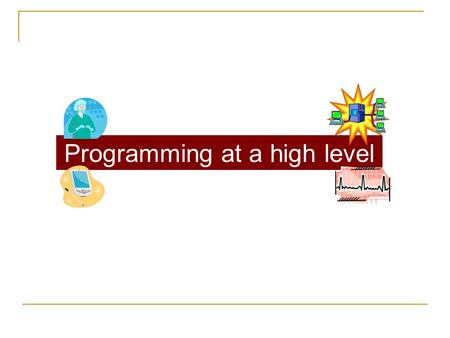 Programming at a high level. Developing a Computer Program Programmer  Writes program in source code (VB or other language) Compiler  Converts source.
