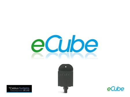 What is an eCube? A Product Invented and made in the UK to: Save energy by as much as 30% Increase the life of equipment Increase the safety of food storage.